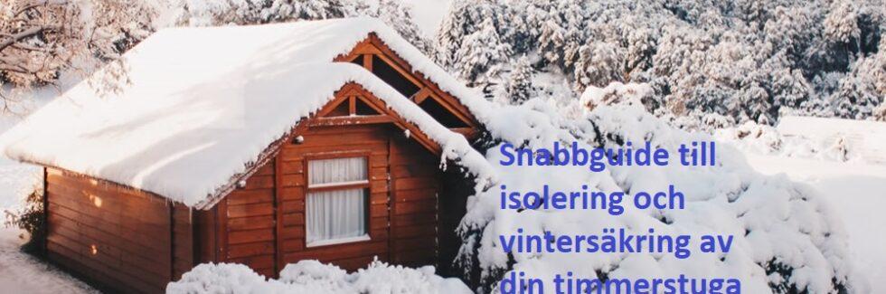 Snabbguide till isolering och vintersäkring av din timmerstuga